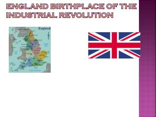 England Birthplace of the Industrial Revolution