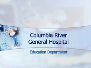 Columbia River  General Hospital
