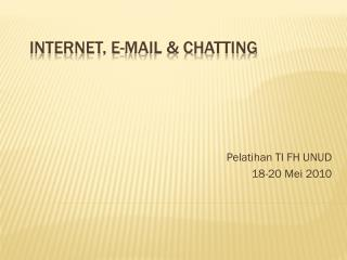 INTERNET, E-MAIL &  C HATTING