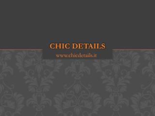 CHIC DETAILS