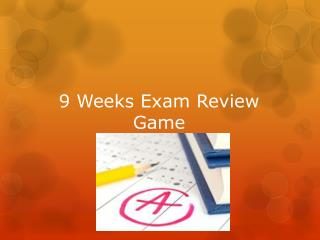 9 Weeks Exam Review Game
