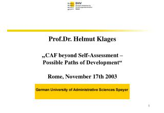 Prof.Dr. Helmut Klages    CAF beyond Self-Assessment    Possible Paths of Development   Rome, November 17th 2003