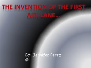The Invention of the first airplane…