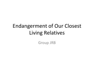 Endangerment of Our Closest Living Relatives