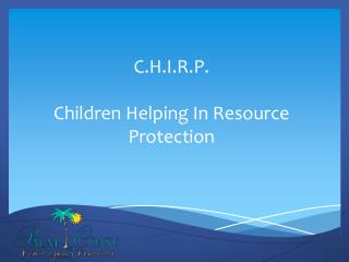 C.H.I.R.P. Children Helping In Resource Protection