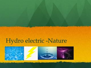 Hydro electric -Nature