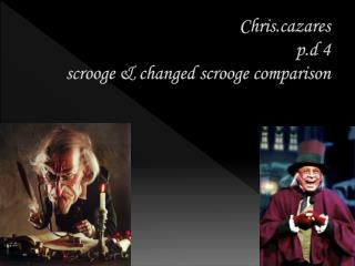 Chriszares p.d 4 scrooge & changed scrooge comparison