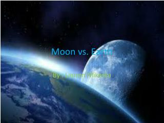 Moon vs. Earth