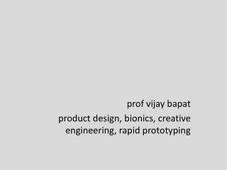 prof vijay bapat product  design,  bionics,  creative  engineering, rapid prototyping