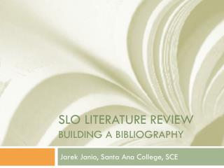 SLO LITERATURE REVIEW Building a bibliography