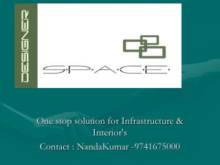 One stop solution for Infrastructure &  Interior's Contact :  NandaKumar  -9741675000