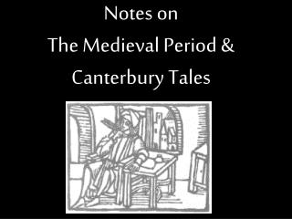 Notes on The Medieval Period & Canterbury Tales