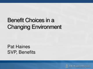 Benefit Choices in a Changing Environment