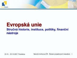 Evropsk  unie Strucn  historie, instituce, politiky, financn  n stroje