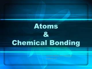 Atoms & Chemical Bonding