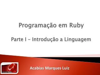 Programação em Ruby Parte I – Introdução a Linguagem