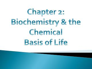 Chapter 2: Biochemistry & the Chemical               Basis of Life