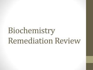 Biochemistry Remediation Review