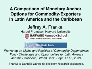 A Comparison of Monetary Anchor Options for Commodity-Exporters in Latin America and the Caribbean  Jeffrey A. Frankel