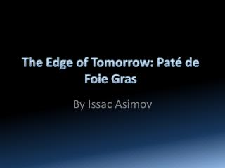 The Edge of Tomorrow:  Paté  de  Foie  Gras