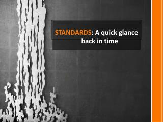 STANDARDS : A quick glance back in time
