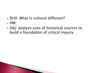 Drill : What is cultural diffusion?  HW: