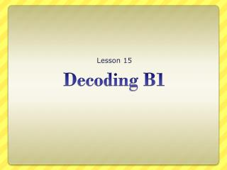 Decoding B1