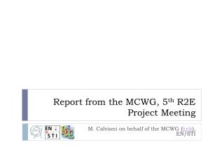 Report from the MCWG,  5 th R2E  Project Meeting