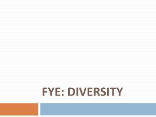 FYE: Diversity