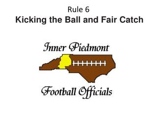 Rule 6  Kicking the Ball and Fair Catch