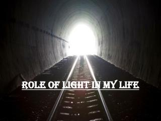 Role of Light in my life