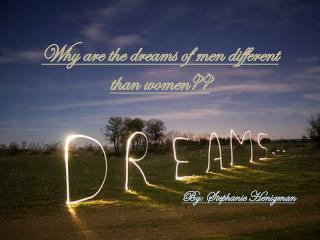 Why are the dreams of men different than women??