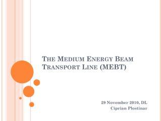 The Medium Energy Beam Transport Line (MEBT)
