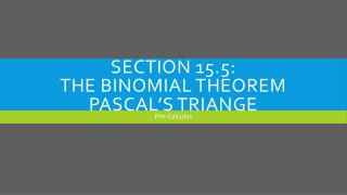 Section 15.5:  The Binomial Theorem Pascal's  Triange
