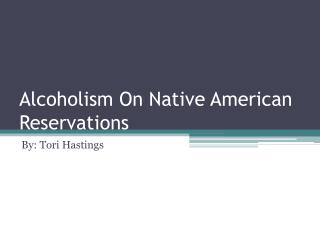 Alcoholism On Native American Reservations