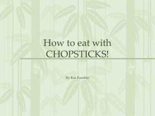 How to eat with CHOPSTICKS!