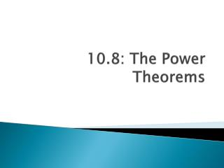 10.8: The Power Theorems