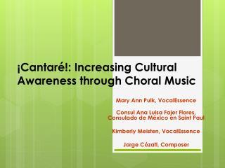 ¡ Cantaré !: Increasing Cultural Awareness through Choral Music