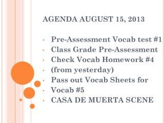 AGENDA AUGUST 15, 2013 Pre-Assessment Vocab test #1 Class Grade Pre-Assessment