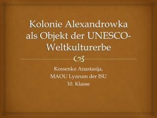 Kolonie Alexandrowka als Objekt der  UNESCO- Weltkulturerbe