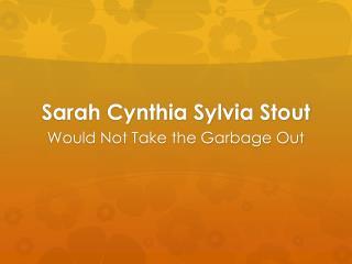 Sarah Cynthia Sylvia Stout