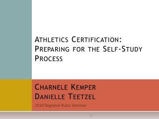 Athletics Certification: Preparing for the Self-Study Process   Charnele Kemper  Danielle Teetzel