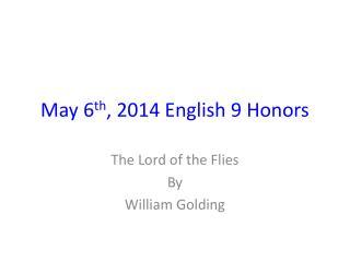 May 6 th , 2014 English 9 Honors
