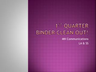 1 st  Quarter Binder Clean Out!