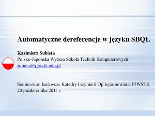 Automatyczne  dereferencje  w języku SBQL Kazimierz  Subieta