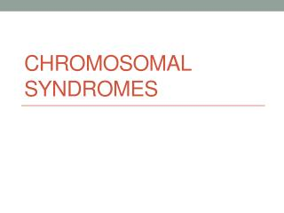 CHROMOSOMAL  Syndromes