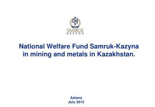 National Welfare Fund  Samruk - Kazyna in mining and metals in Kazakhstan.