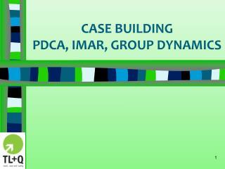 CASE BUILDING PDCA, IMAR, GROUP DYNAMICS