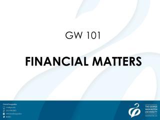 GW 101 FINANCIAL MATTERS