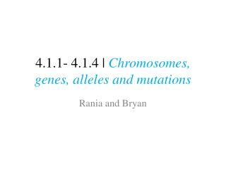 4.1.1- 4.1.4 |  Chromosomes, genes, alleles and mutations